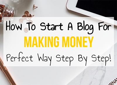 How to Start a Blog To Make Money - Step by Step Guide For Beginners