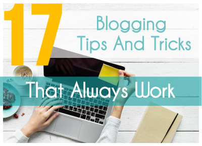 17 Blogging Tips And Tricks For Beginners To Get Started