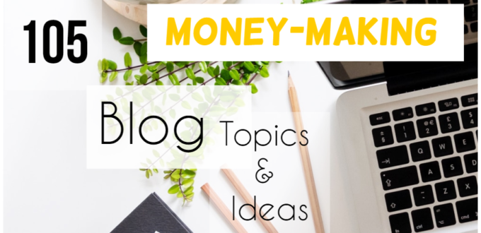 105 Blog Topics And Ideas To Make Money And Have Fun - At The Same Time
