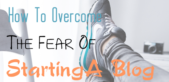How to Overcome Your Fears of Starting a Blog, Blogging Tips For Beginners To Start A Blog.