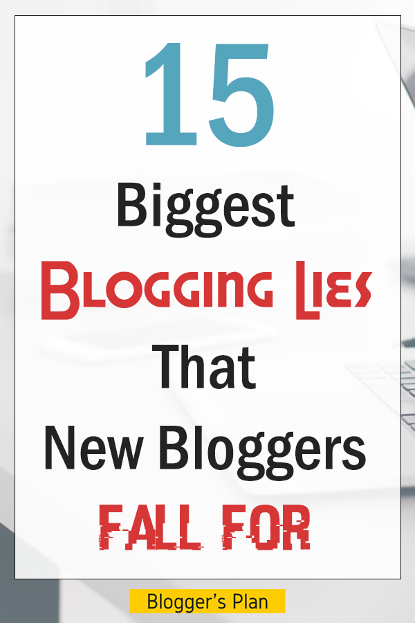 15 Common Lies About Blogging That Expert Bloggers Use To Trick You