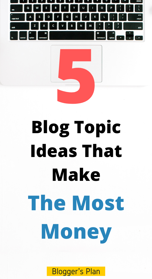 5 Best Blog Topic Ideas That Make The Most Money